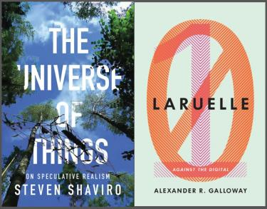 Shaviro The Universe of Things; Galloway Laruelle